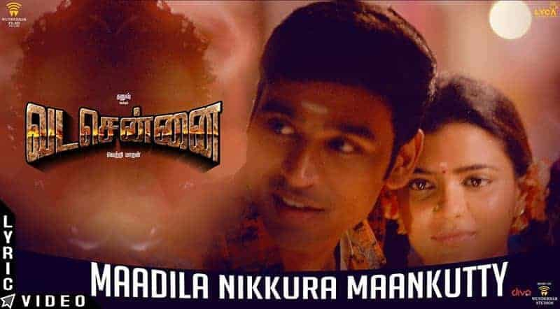 Maadila Nikkura Maankutty Song Lyrics From Vada Chennai